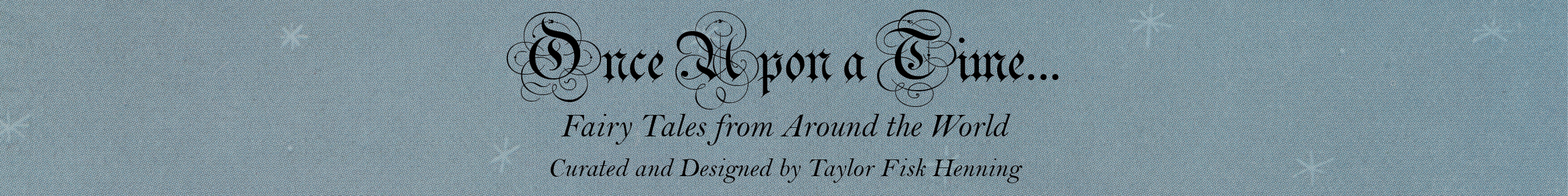 Once Upon a Time... Fairy Tales from Around the World, Curated and Designed by Taylor Fisk Henning
